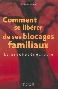 Comment se libérer de ses blocages familiaux : la psychogénéalogie