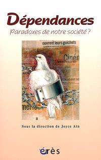 Dépendances, paradoxes de notre société