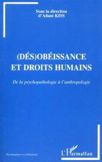 Dés-obéissance et droits humains : de la psychopathologie à l'anthropologie