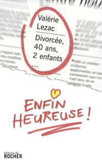 Divorcée, 40 ans, 2 enfants... enfin heureuse !