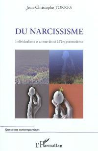 Du narcissisme : individualisme et amour de soi à l'ère postmoderne