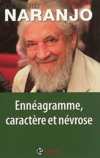 Ennéagramme, caractère et névrose : structures psychologiques des ennéatypes : une vision intégrative