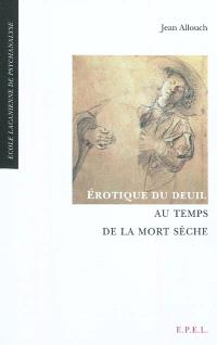 Erotique du deuil au temps de la mort sèche