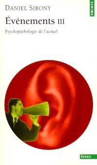 Evénements. Volume 3, Psychopathologie de l'actuel