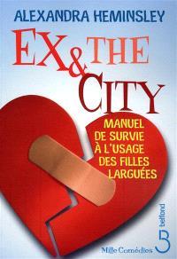 Ex and the city : manuel de survie à l'usage des filles larguées