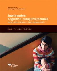 Intervention cognitivo-comportementale auprès des enfants et des adolescents. Volume 1, Troubles intériorisés