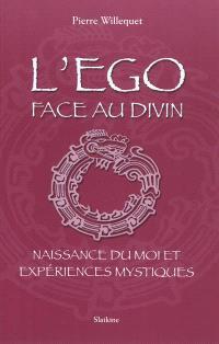 L'ego face au divin : naissance du moi et expériences mystiques
