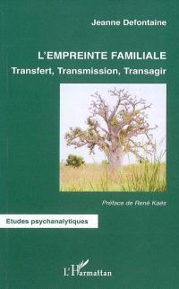 L'empreinte familiale : transfert, transmission, transagir