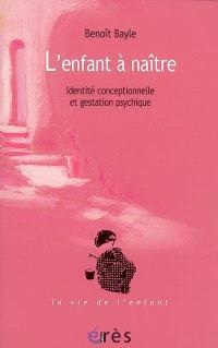 L'enfant à naître : identité conceptionnelle et gestation psychique