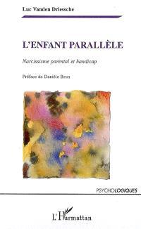 L'enfant parallèle : narcissisme parental et handicap