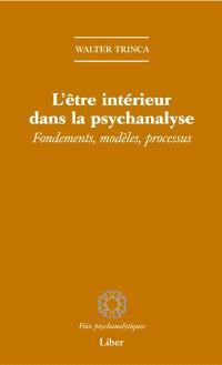 L'être intérieur dans la psychanalyse  : fondements, modèles, processus
