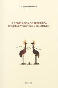 La compulsion de répétition dans les violences collectives