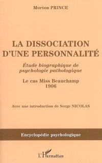 La dissociation d'une personnalité : étude biographique de psychologie pathologique : le cas Miss Beauchamp 1906