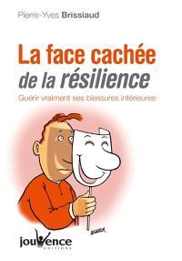 La face cachée de la résilience : guérir vraiment ses blessures intérieures