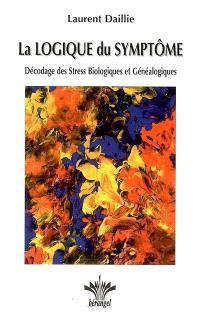La logique du symptôme. Volume 1, Décodage des stress biologiques et généalogiques