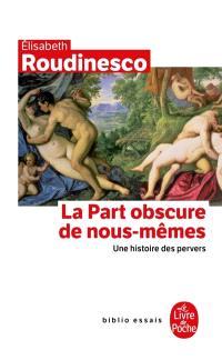 La part obscure de nous-mêmes : une histoire des pervers