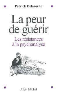 La peur de guérir : les résistances à la psychanalyse