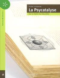 La psycatalyse : sur le chemin du mieux-être