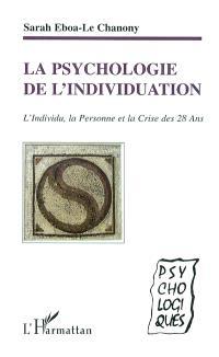 La psychologie de l'individuation : l'individu, la personne et la crise des 28 ans