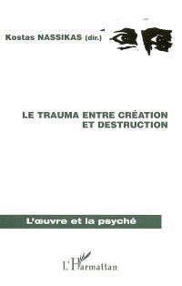 Le trauma entre création et destruction