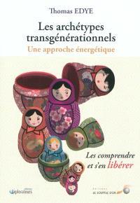 Les archétypes transgénérationnels : une approche énergétique : les comprendre et s'en libérer