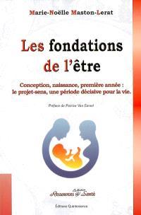 Les fondations de l'être : conception, naissance, première année : le projet-sens, une période décisive pour la vie
