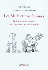 Les mille et une femmes : petit manuel de survie pour messieurs en terrain miné
