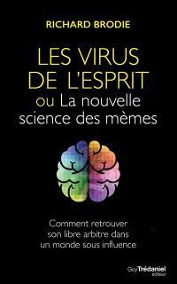 Les virus de l'esprit ou La nouvelle science des mèmes : comment retrouver son libre arbitre dans un monde sous influence