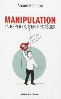 Manipulation : la repérer, s'en protéger
