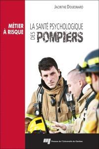Métier à risque  : la santé psychologique des pompiers