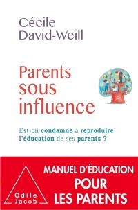 Parents sous influence : est-on condamné à reproduire l'éducation de ses parents ?