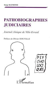 Pathobiographies judiciaires : journal clinique de Ville-Evrard