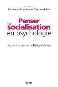 Penser la socialisation en psychologie : actualité de l'œuvre de Philippe Malrieu