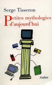 Petites mythologies d'aujourd'hui