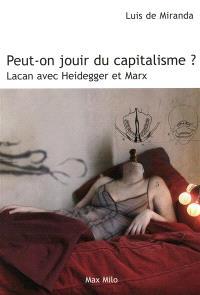 Peut-on jouir du capitalisme ? : Lacan avec Heidegger et Marx