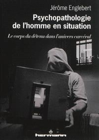 Psychopathologie de l'homme en situation : le corps du détenu dans l'univers carcéral