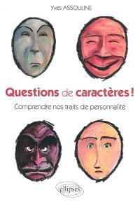Questions de caractères ! : comprendre nos traits de personnalité