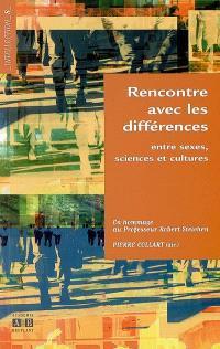 Rencontre avec les différences : entre sexes, sciences et cultures : en hommage au professeur Robert Steichen