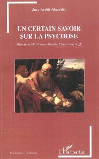 Un certain savoir sur la psychose : Virginia Woolf, Herman Melville, Vincent van Gogh