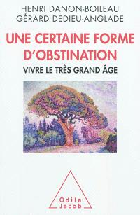 Une certaine forme d'obstination : vivre le très grand âge