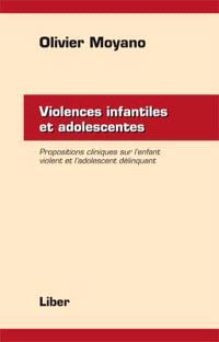 Violences infantiles et adolescentes  : propositions cliniques chez l'enfant violent et l'adolescent délinquant