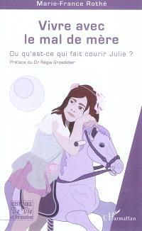 Vivre avec le mal de mère ou Qu'est-ce qui fait courir Julie ?