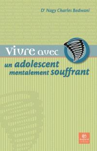 Vivre avec un adolescent mentalement souffrant  : les troubles psychiatriques à l'adolescence