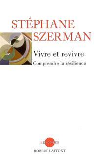 Vivre et revivre : comprendre la résilience