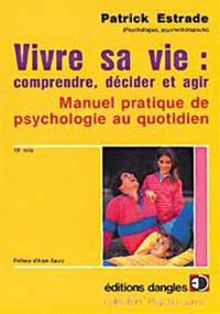 Vivre sa vie : comprendre, décider et agir : manuel pratique de psychologie au quotidien