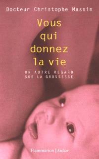 Vous qui donnez la vie : un autre regard sur la grossesse