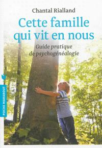 Cette famille qui vit en nous : guide pratique de psychogénéalogie