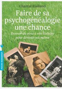 Faire de sa psychogénéalogie une chance : donner du sens à son histoire pour devenir soi-même