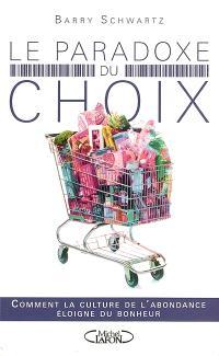 Le paradoxe du choix : comment la culture de l'abondance éloigne du bonheur