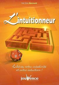 L'intuitionneur : libérez votre créativité et votre intuition !